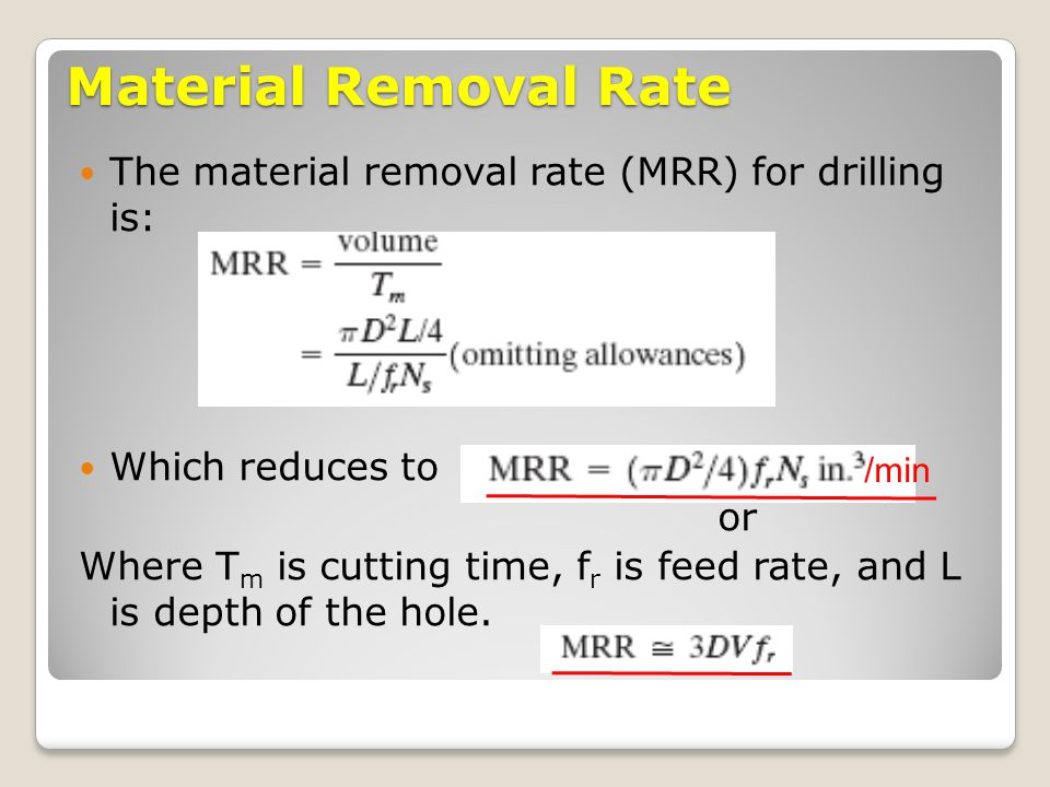 Material Removal Rate The material removal rate (MRR) for drilling is: