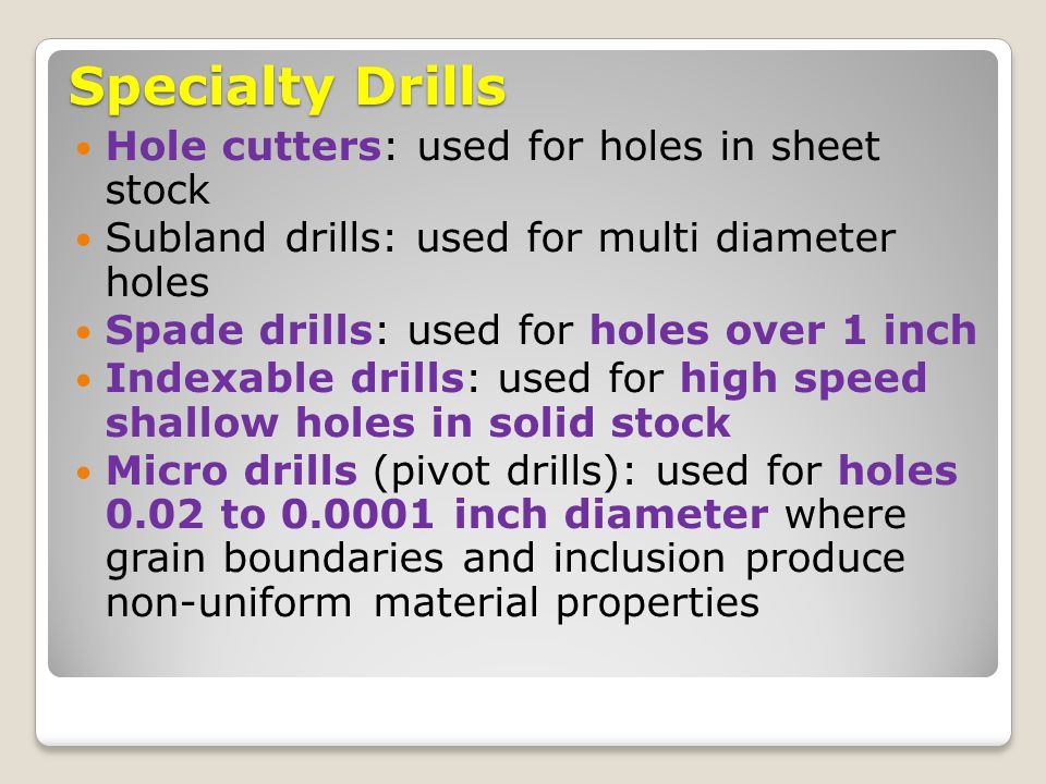 Specialty Drills Hole cutters: used for holes in sheet stock