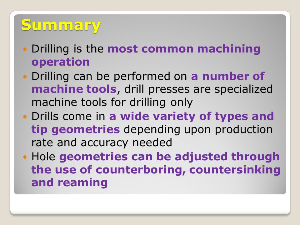 Summary Drilling is the most common machining operation