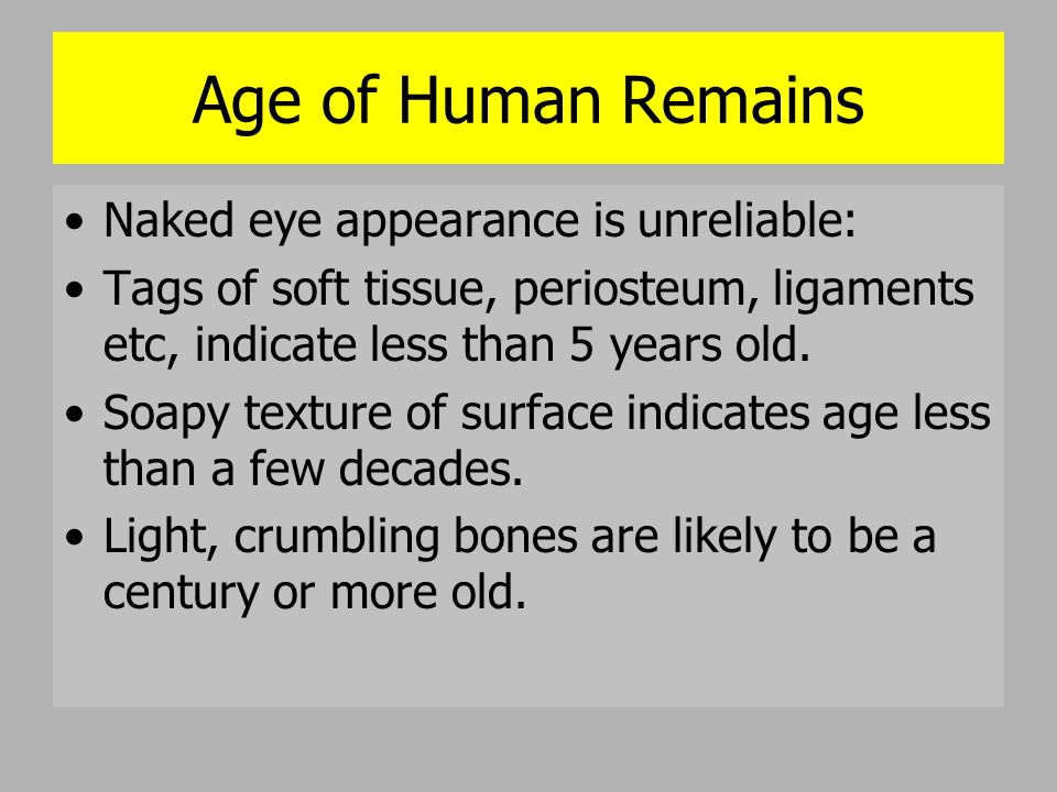 Age of Human Remains Naked eye appearance is unreliable: