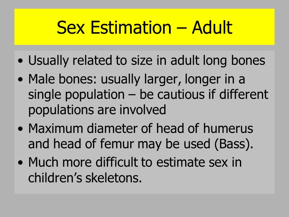 Sex Estimation – Adult Usually related to size in adult long bones