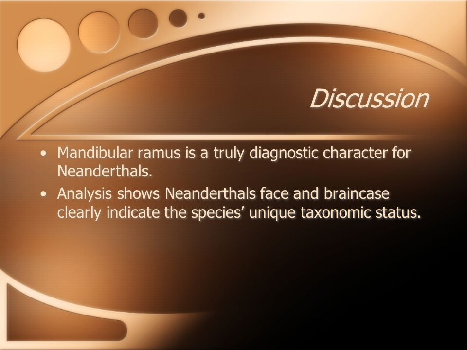 Discussion Mandibular ramus is a truly diagnostic character for Neanderthals.