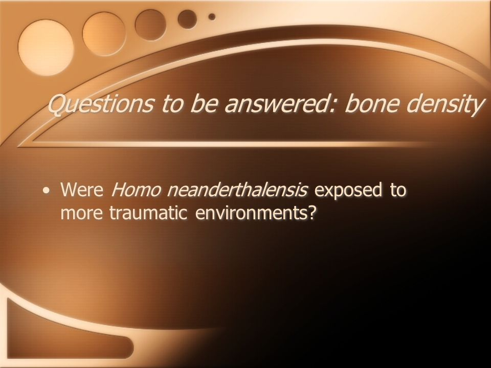 Questions to be answered: bone density