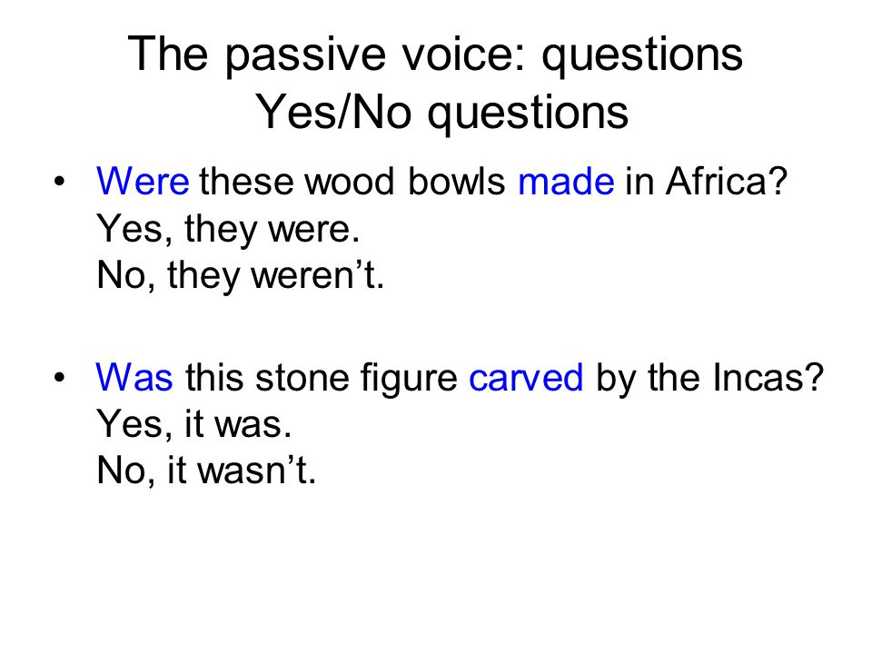 The passive voice: questions Yes/No questions
