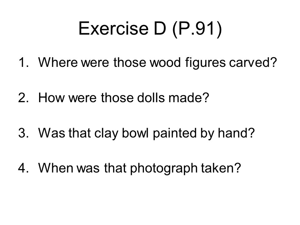 Exercise D (P.91) Where were those wood figures carved