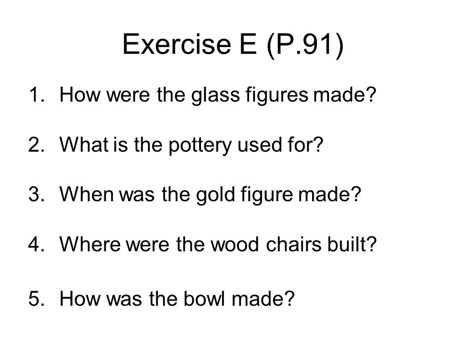 Exercise E (P.91) How were the glass figures made