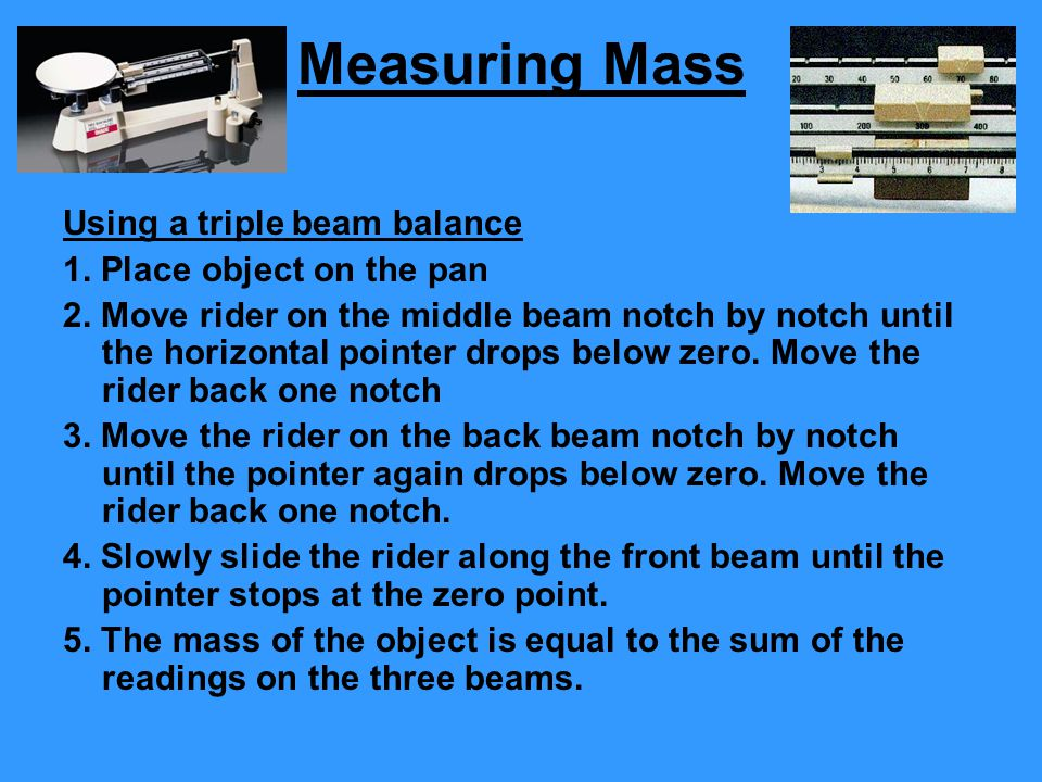 Measuring Mass Using a triple beam balance 1. Place object on the pan
