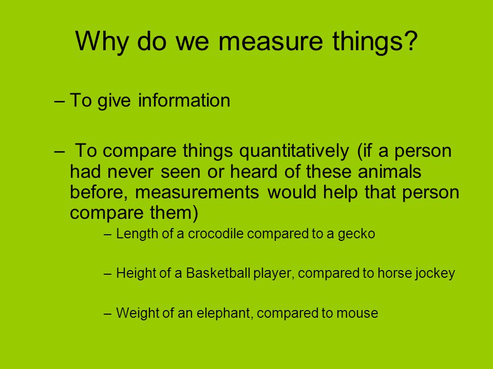 Why do we measure things