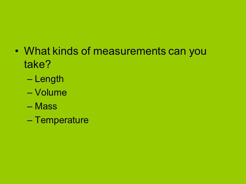 What kinds of measurements can you take