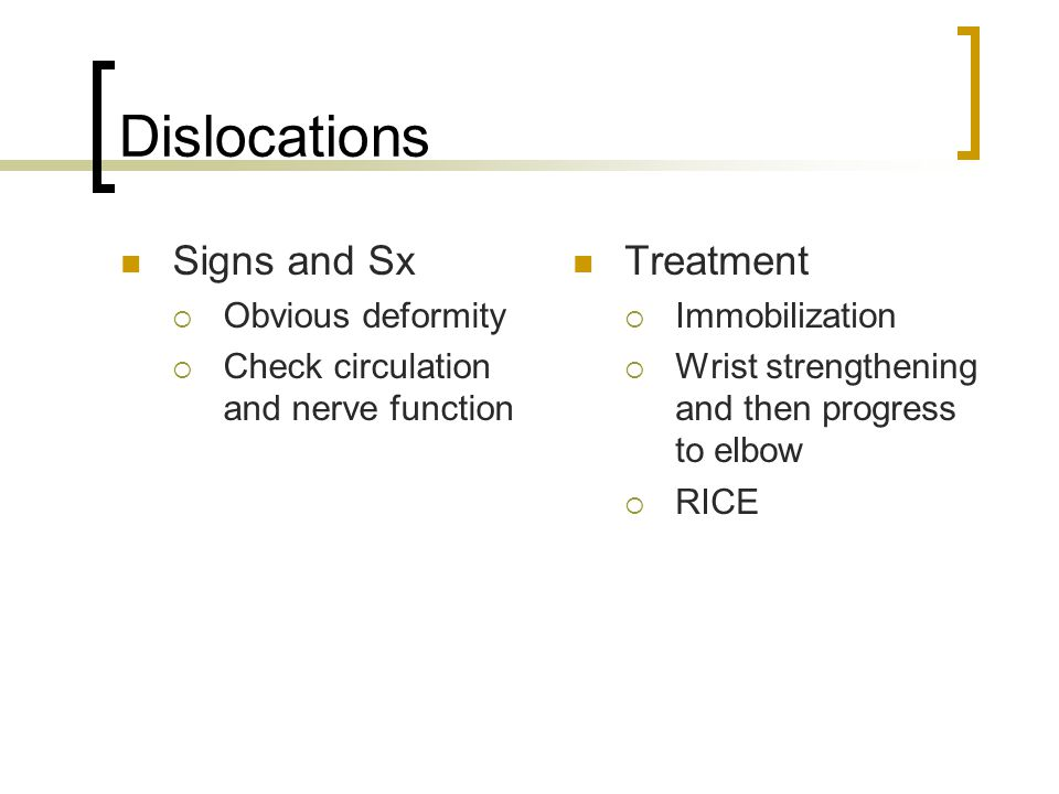 Dislocations Signs and Sx Treatment Obvious deformity