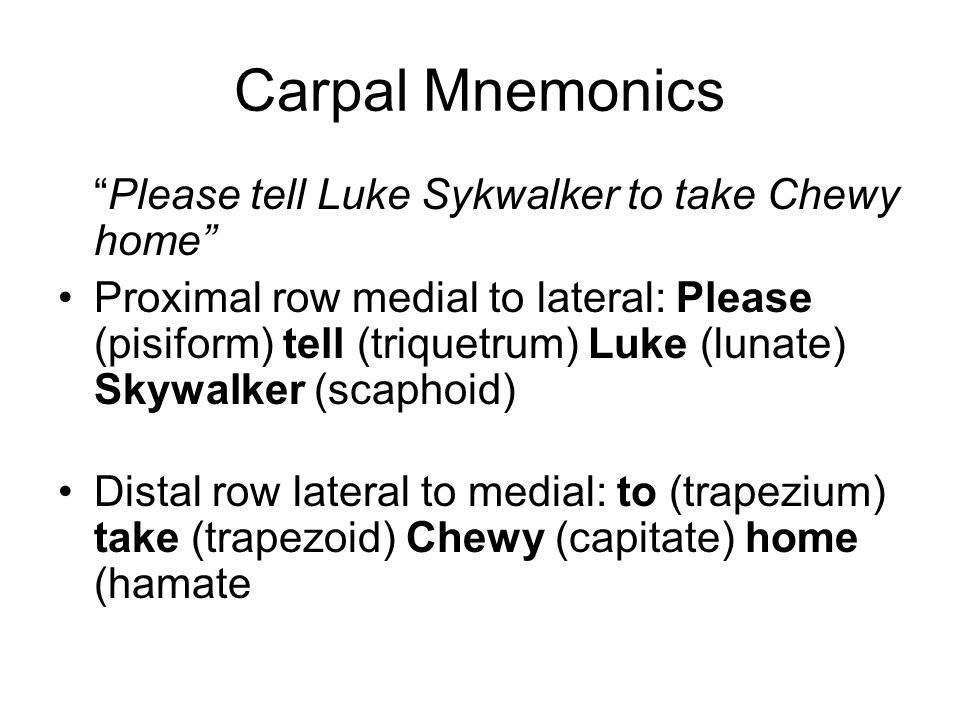 Carpal Mnemonics Please tell Luke Sykwalker to take Chewy home
