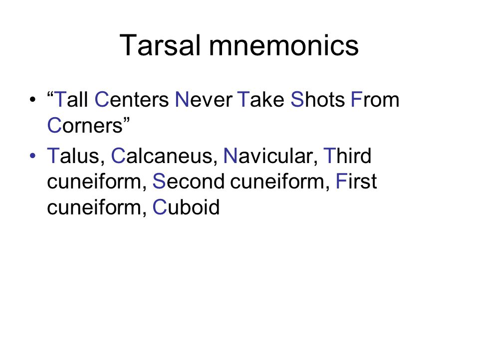 Tarsal mnemonics Tall Centers Never Take Shots From Corners