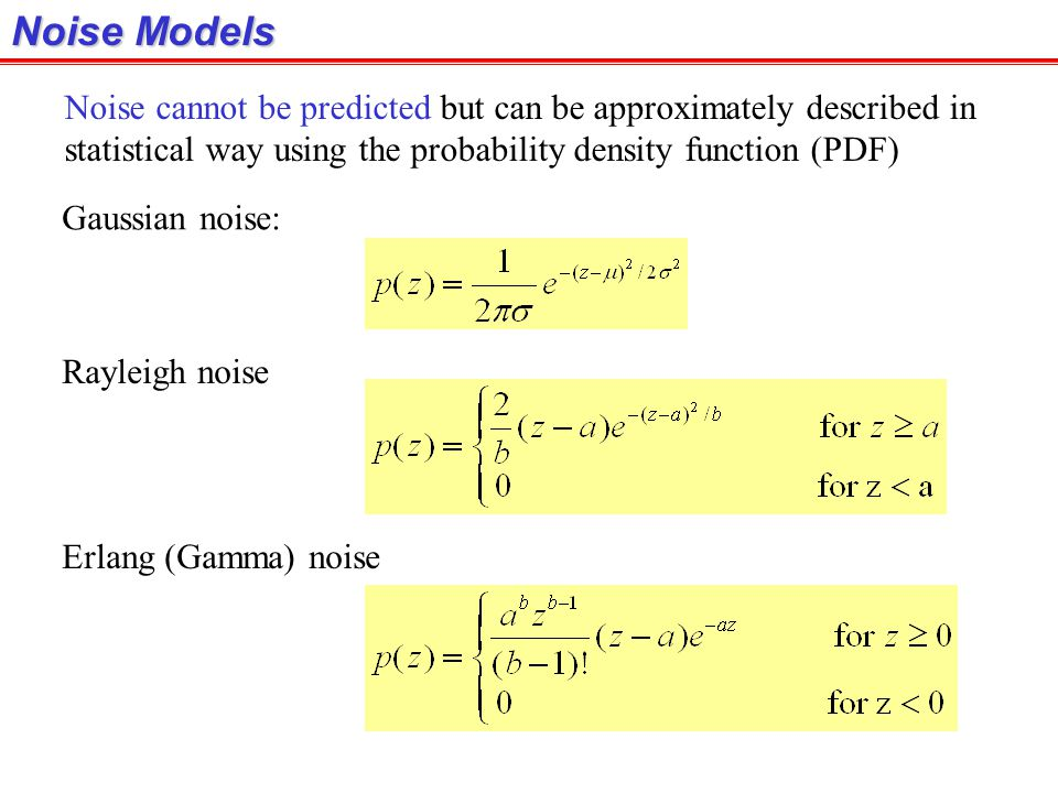 Noise Models Noise cannot be predicted but can be approximately described in. statistical way using the probability density function (PDF)
