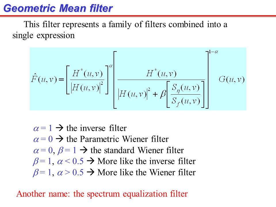 Geometric Mean filter This filter represents a family of filters combined into a. single expression.