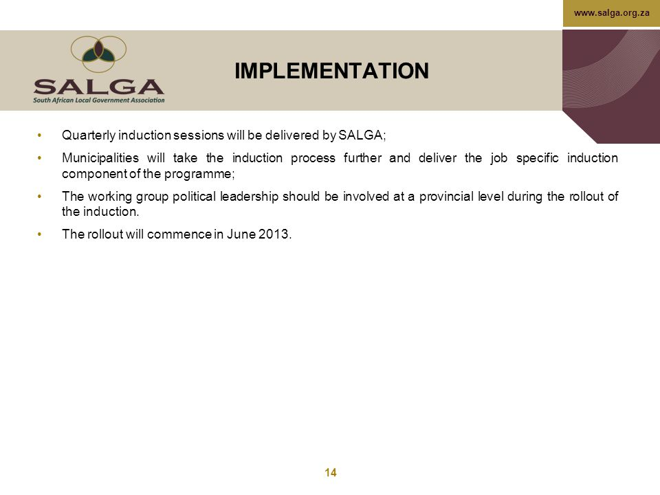 IMPLEMENTATION Quarterly induction sessions will be delivered by SALGA;