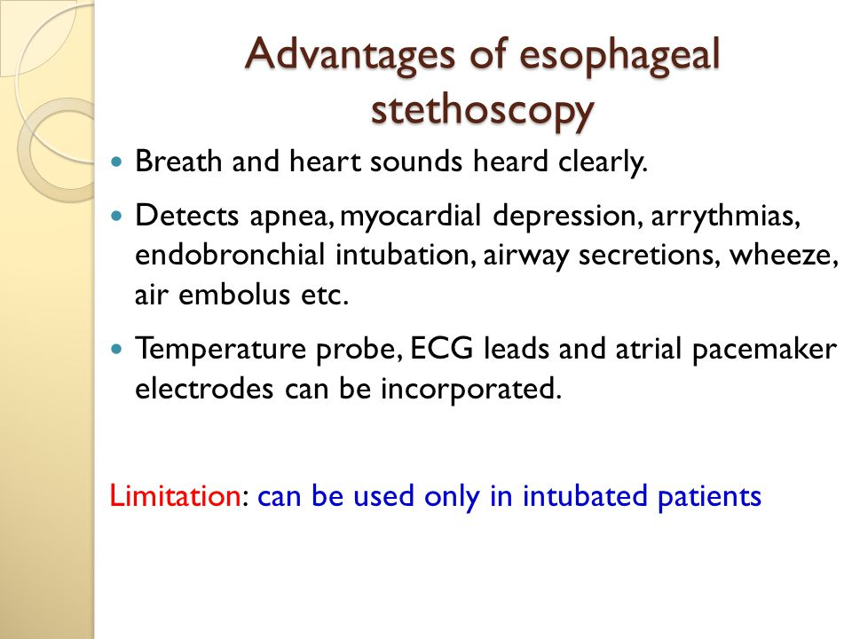 Advantages of esophageal stethoscopy