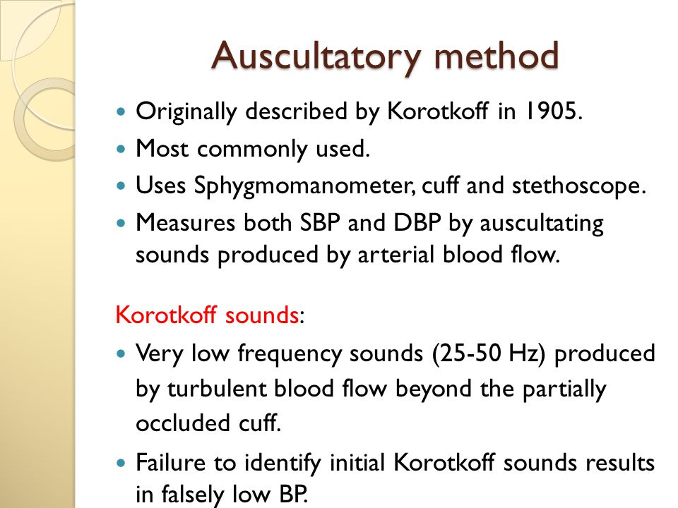 Auscultatory method Originally described by Korotkoff in 1905.