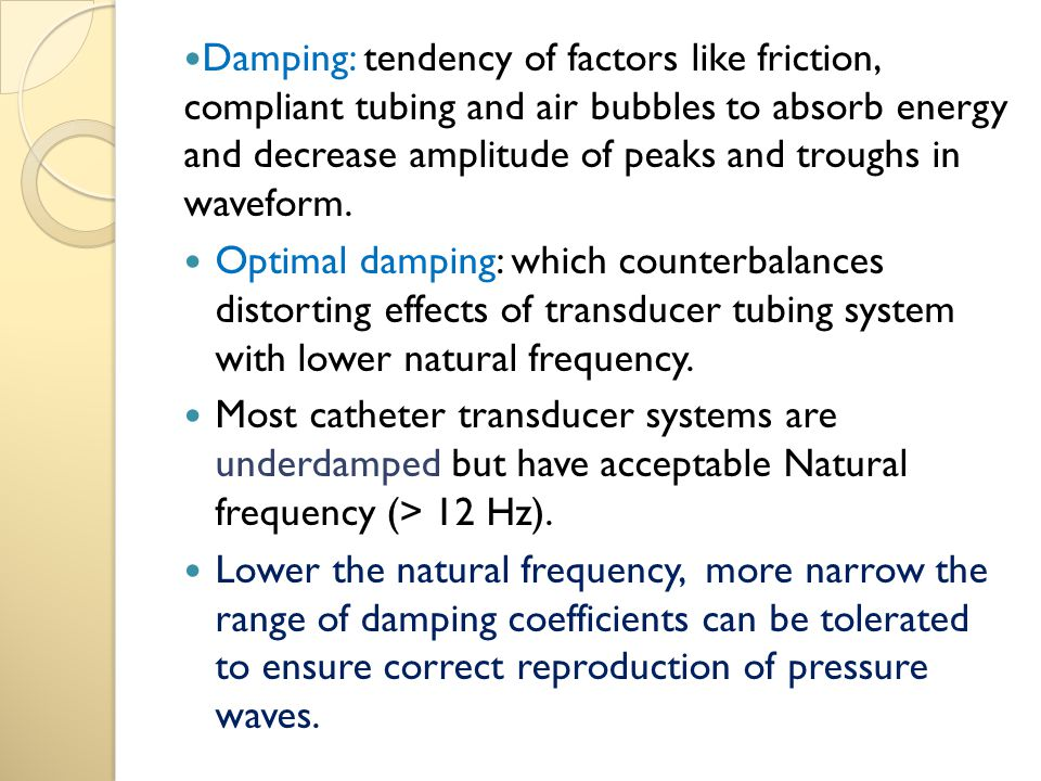 Damping: tendency of factors like friction, compliant tubing and air bubbles to absorb energy and decrease amplitude of peaks and troughs in waveform.
