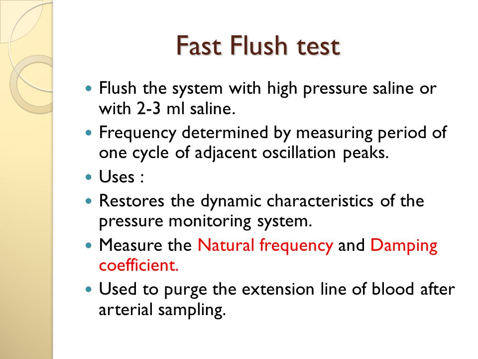 Fast Flush test Flush the system with high pressure saline or with 2-3 ml saline.