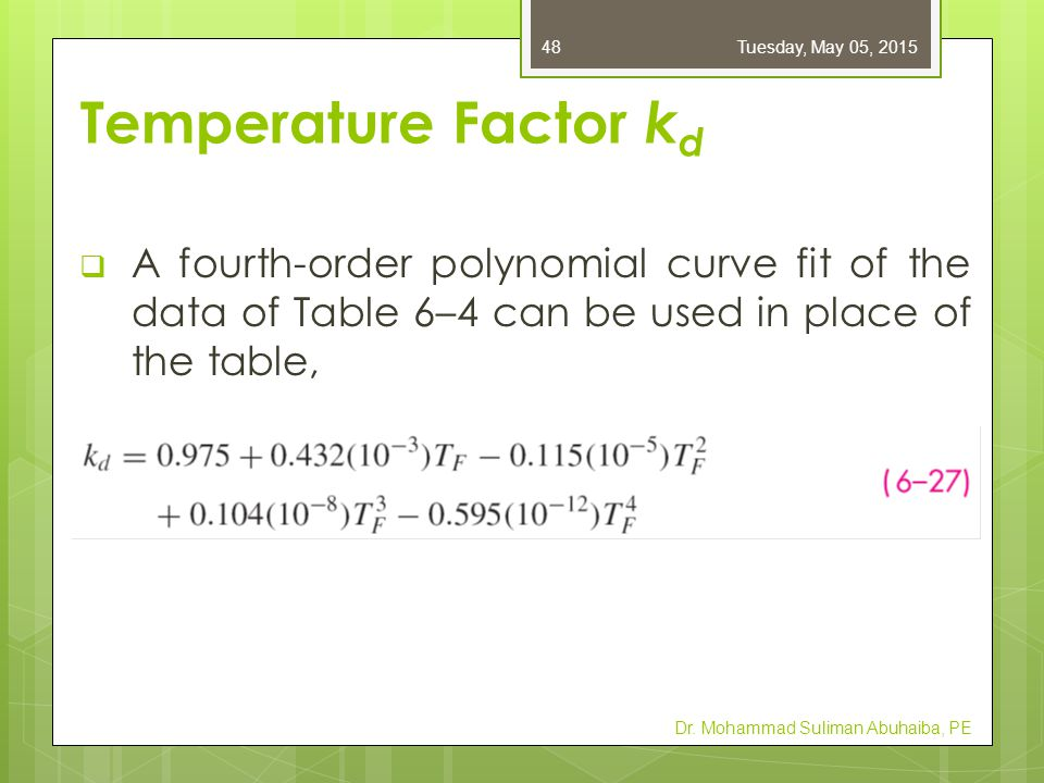 Friday, April 14, 2017 Temperature Factor kd. A fourth-order polynomial curve fit of the data of Table 6–4 can be used in place of the table,