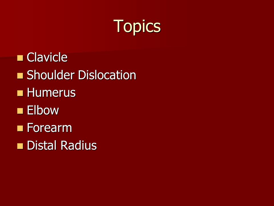 Topics Clavicle Shoulder Dislocation Humerus Elbow Forearm