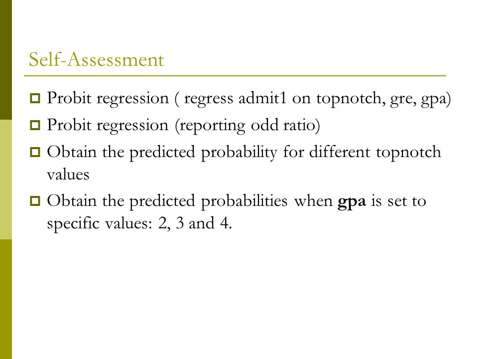 Self-Assessment Probit regression ( regress admit1 on topnotch, gre, gpa) Probit regression (reporting odd ratio)