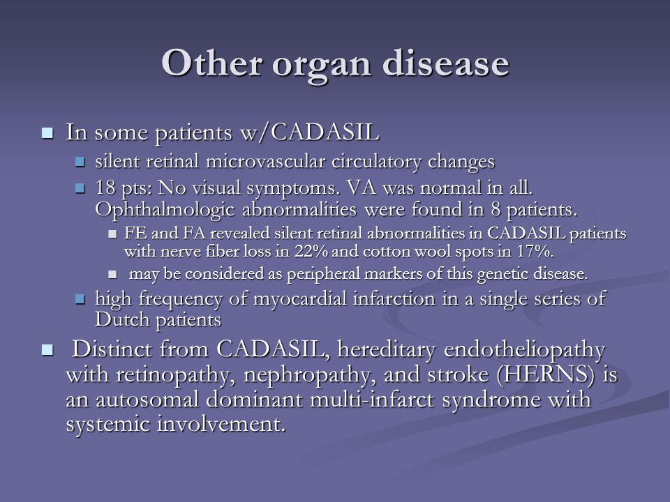 Other organ disease In some patients w/CADASIL