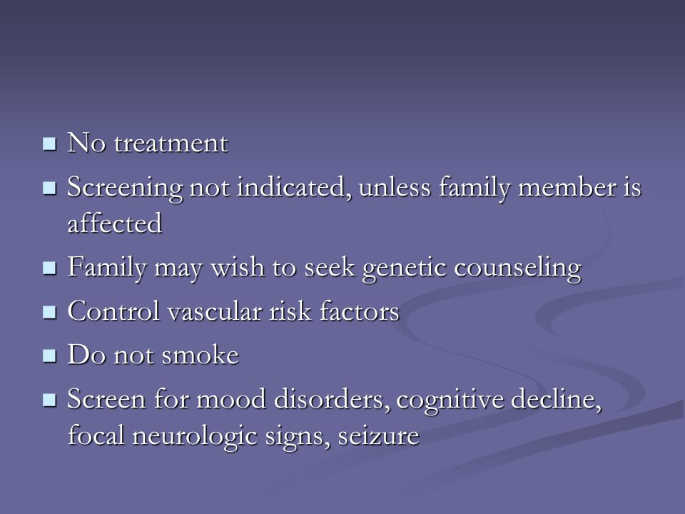 No treatment Screening not indicated, unless family member is affected. Family may wish to seek genetic counseling.