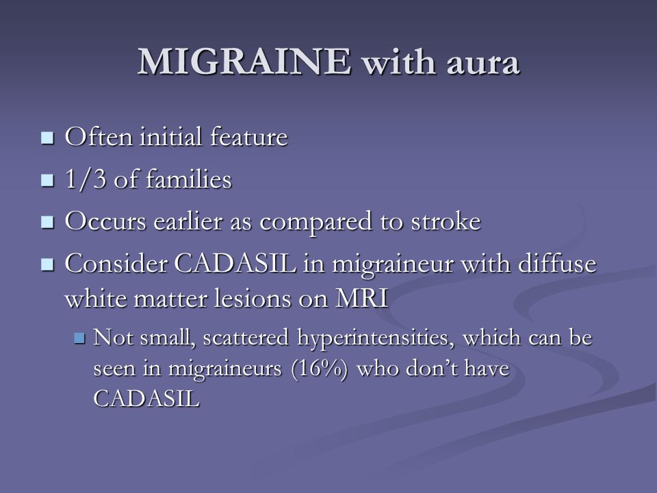 MIGRAINE with aura Often initial feature 1/3 of families