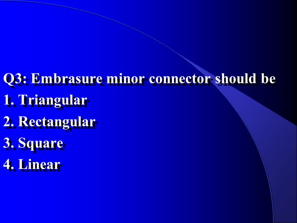Q3: Embrasure minor connector should be 1. Triangular 2. Rectangular 3