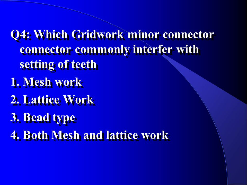 Q4: Which Gridwork minor connector connector commonly interfer with setting of teeth 1.