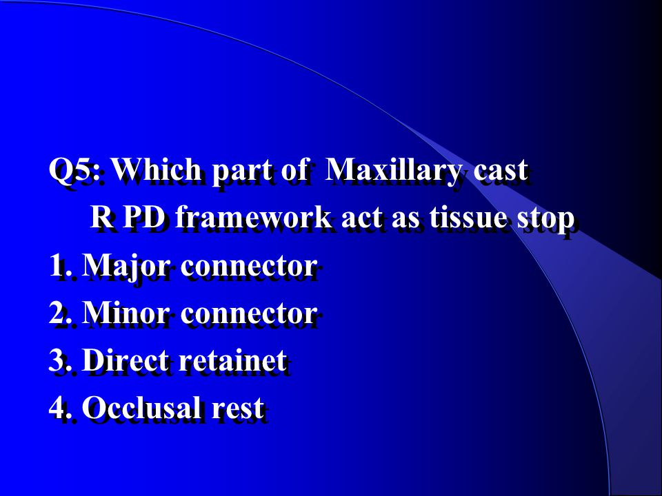 Q5: Which part of Maxillary cast R PD framework act as tissue stop 1