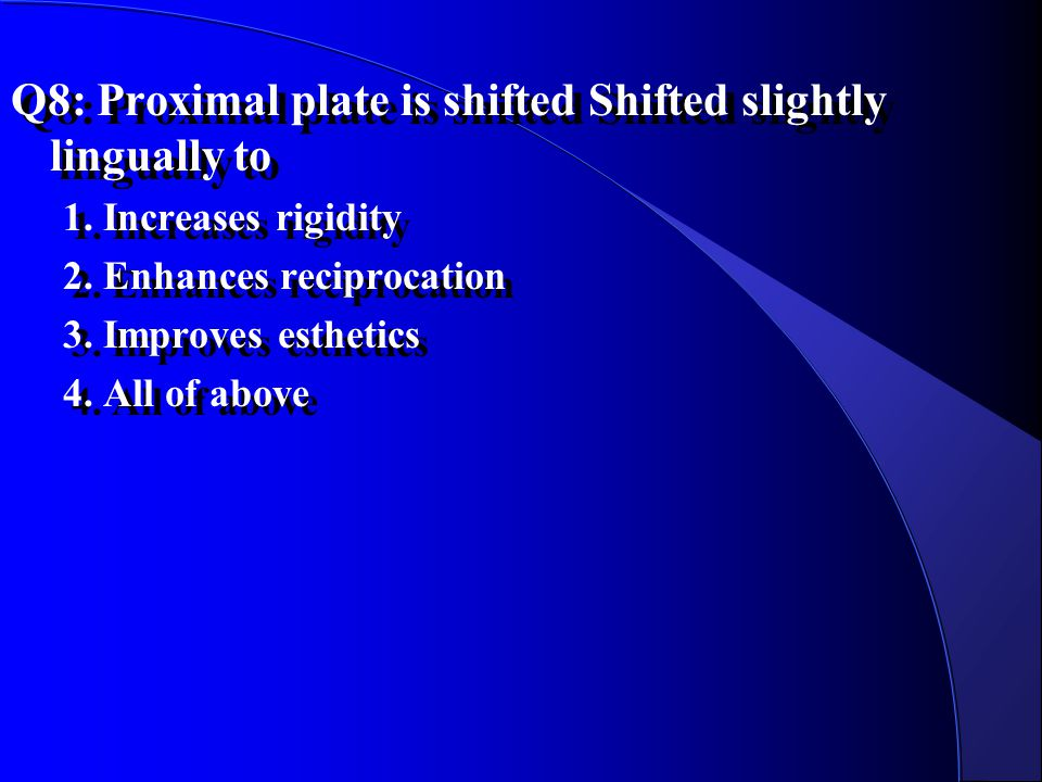 Q8: Proximal plate is shifted Shifted slightly lingually to