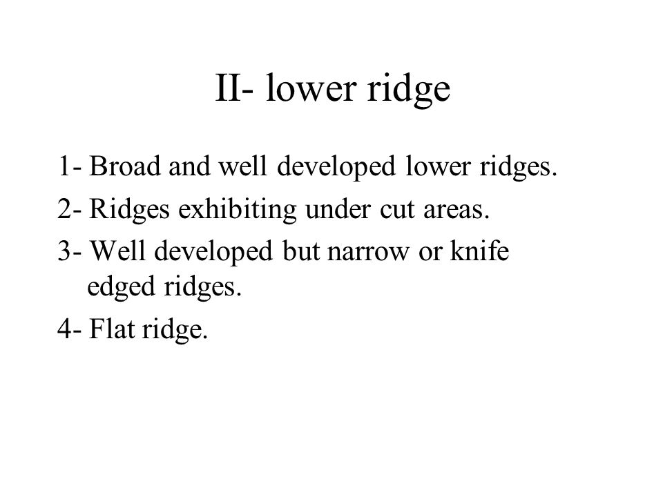 II- lower ridge 1- Broad and well developed lower ridges.
