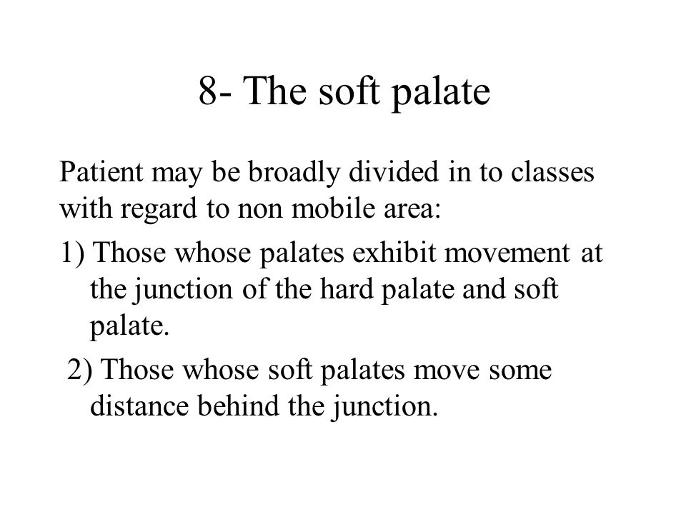 8- The soft palate Patient may be broadly divided in to classes with regard to non mobile area: