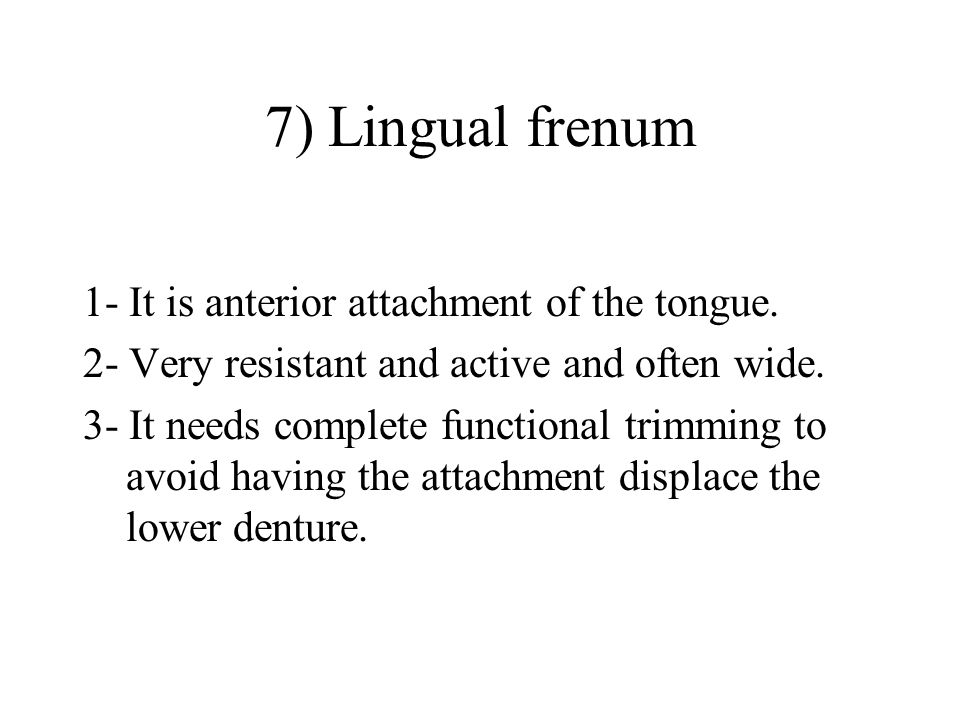 7) Lingual frenum 1- It is anterior attachment of the tongue.