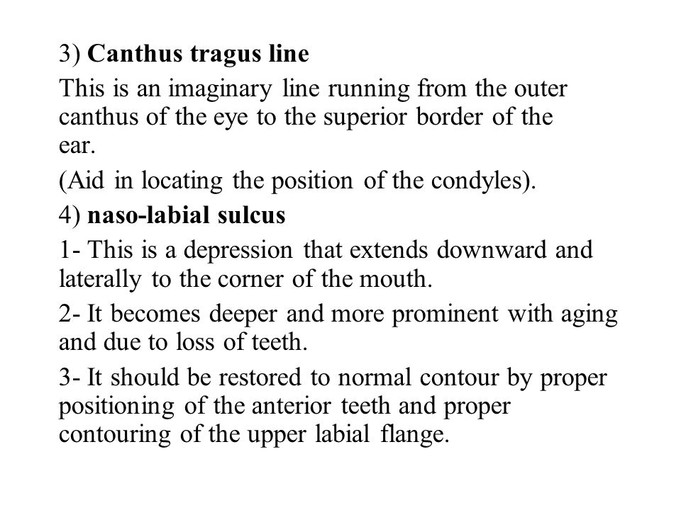 3) Canthus tragus line This is an imaginary line running from the outer canthus of the eye to the superior border of the ear.