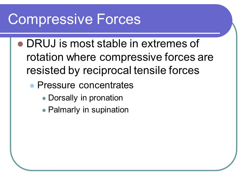 Compressive Forces DRUJ is most stable in extremes of rotation where compressive forces are resisted by reciprocal tensile forces.