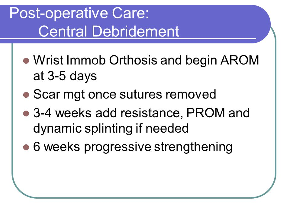Post-operative Care: Central Debridement
