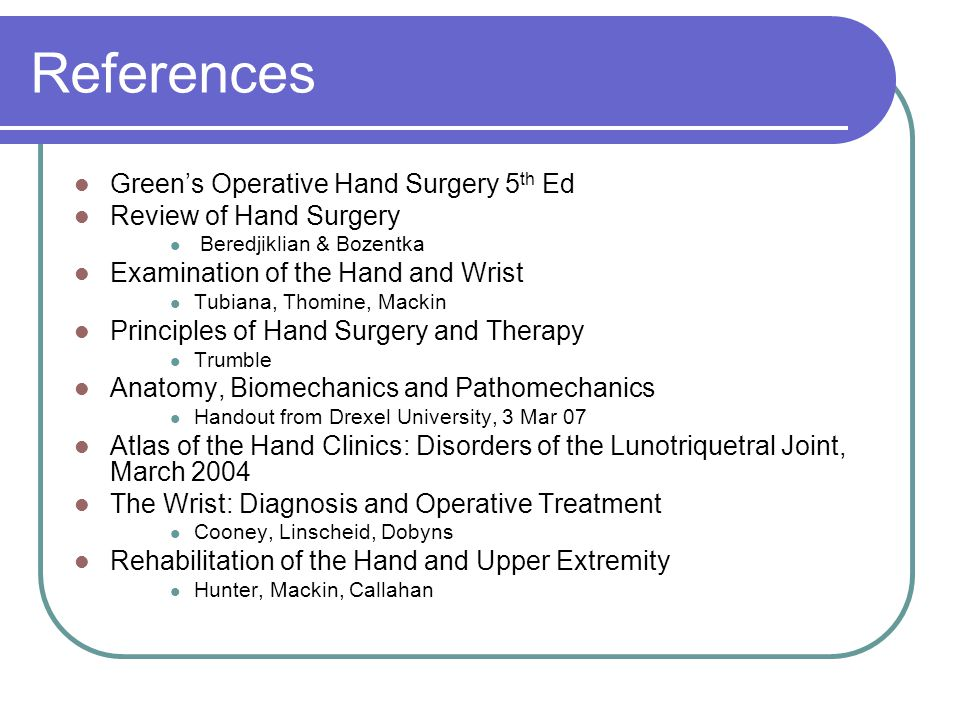 References Green's Operative Hand Surgery 5th Ed