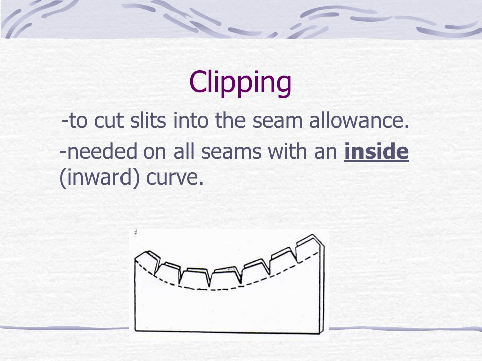 Clipping -to cut slits into the seam allowance.