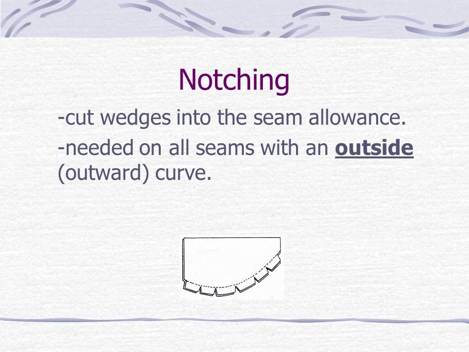 Notching -cut wedges into the seam allowance.