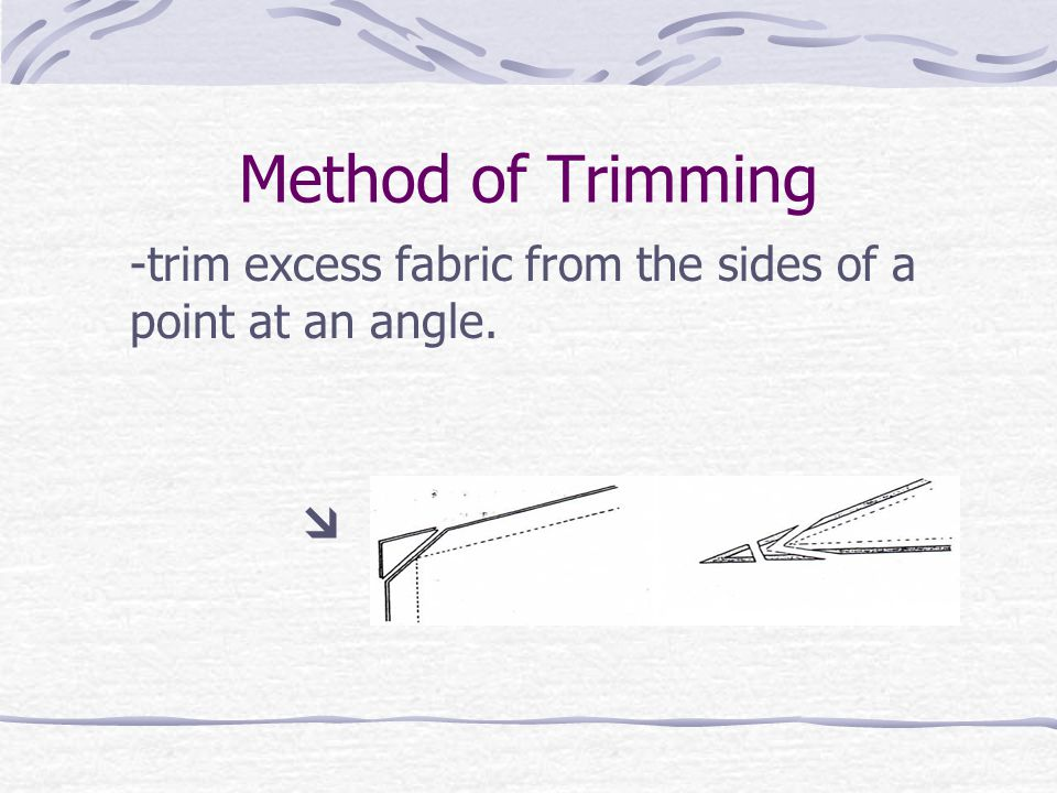 Method of Trimming -trim excess fabric from the sides of a point at an angle. 