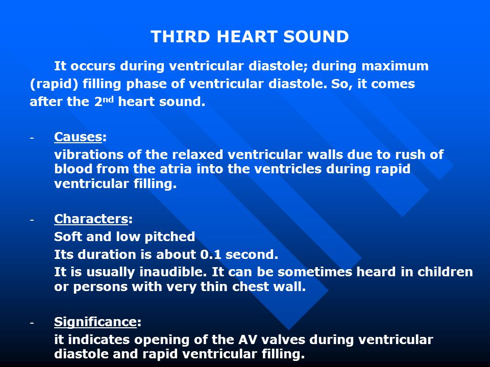 THIRD HEART SOUND It occurs during ventricular diastole; during maximum. (rapid) filling phase of ventricular diastole. So, it comes.