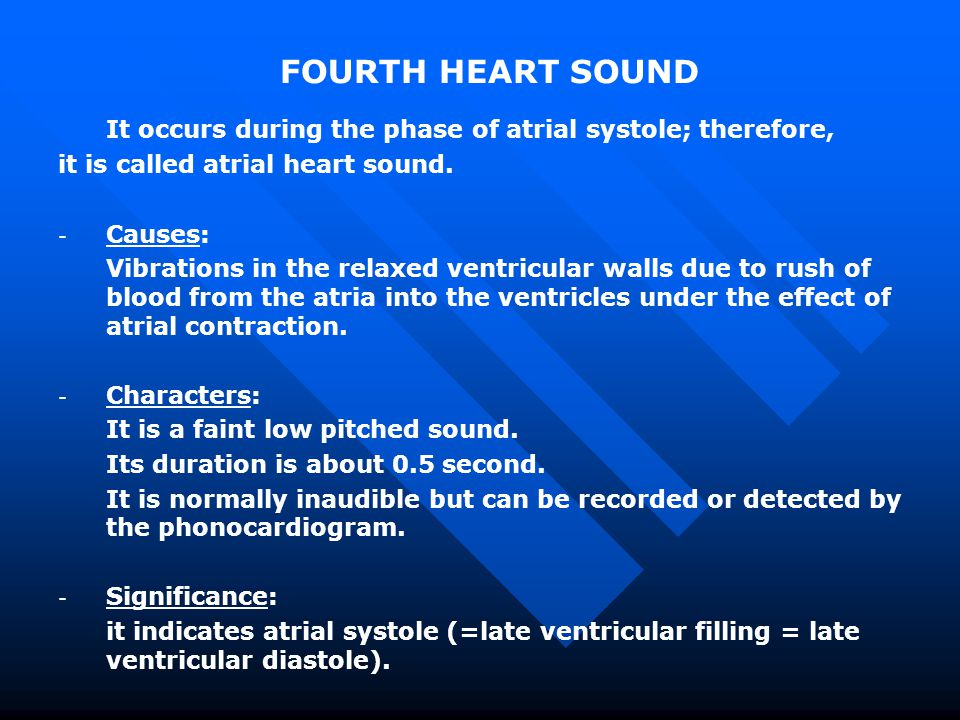 FOURTH HEART SOUND It occurs during the phase of atrial systole; therefore, it is called atrial heart sound.