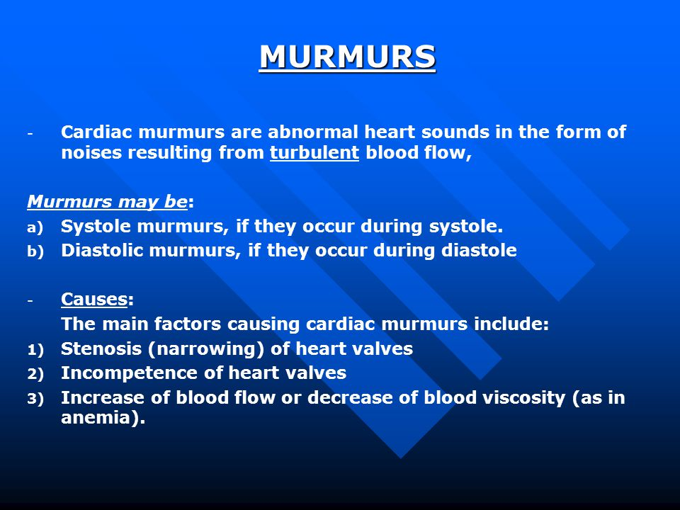 MURMURS Cardiac murmurs are abnormal heart sounds in the form of noises resulting from turbulent blood flow,