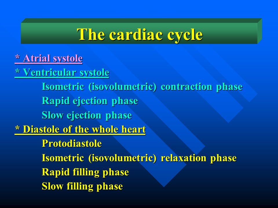 The cardiac cycle * Atrial systole * Ventricular systole