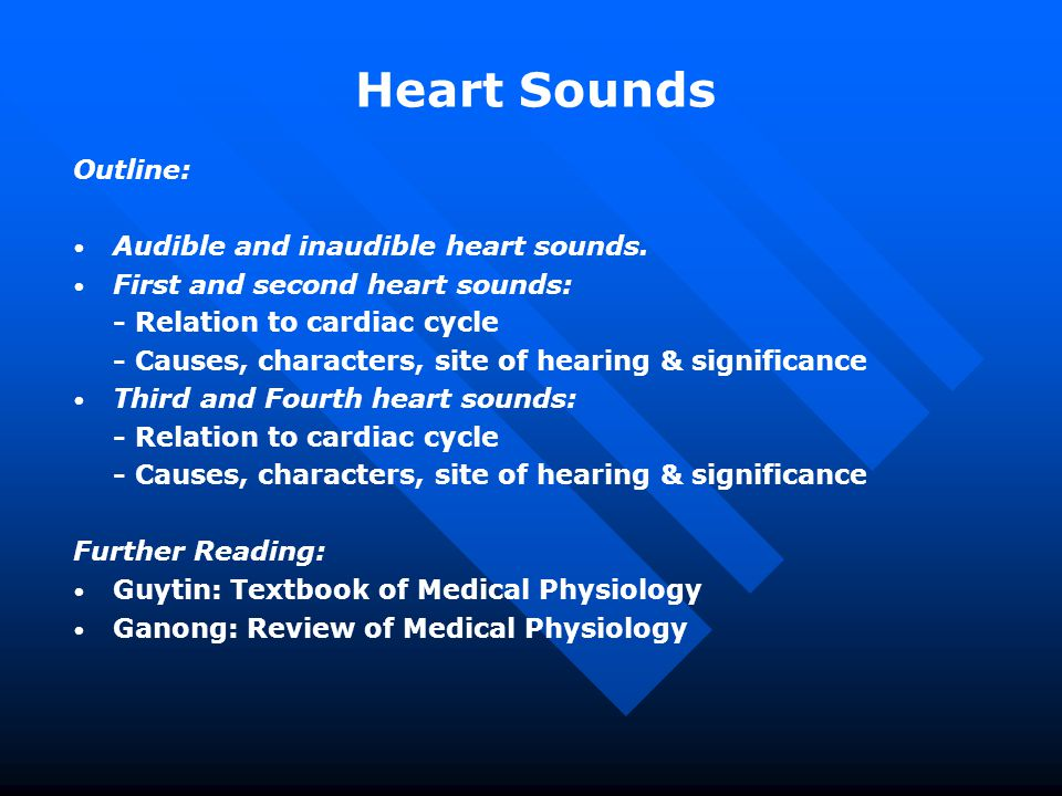 Heart Sounds Outline: Audible and inaudible heart sounds.