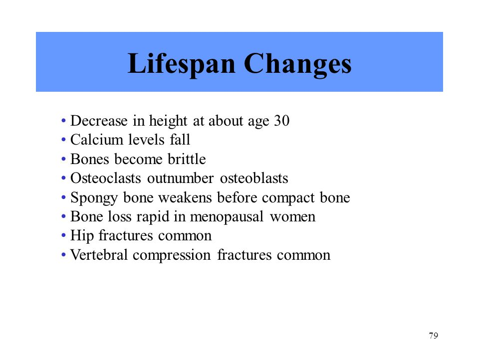 Lifespan Changes Decrease in height at about age 30