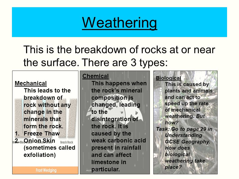 Weathering This is the breakdown of rocks at or near the surface. There are 3 types: Mechanical.